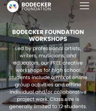 The Bodecker Foundation is pleased to announce their Winter 2021 schedule of FREE Virtual Workshops for Portland-area high school students. Led by professional artists, writers, musicians, designers and educators, their multidisciplinary creative workshops meet via Zoom on weekdays from 4-5:30pm. Workshops include a mix of online group activities and offline individual and/or collaborative project work. Class size is generally limited to 12 students. Winter Term begins February 1, 2021. Online registration is now open so visit @bodeckerfound to learn more.
